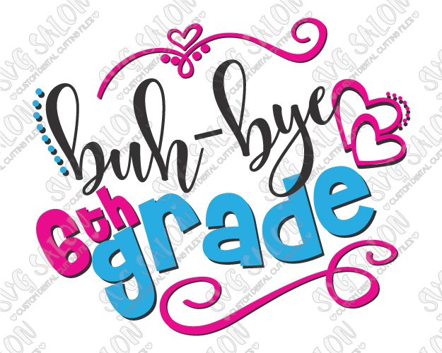 6th grade graduation clipart vector library Buh-Bye Sixth Grade Cut File in SVG, EPS, DXF, JPEG, and PNG | 6th ... vector library