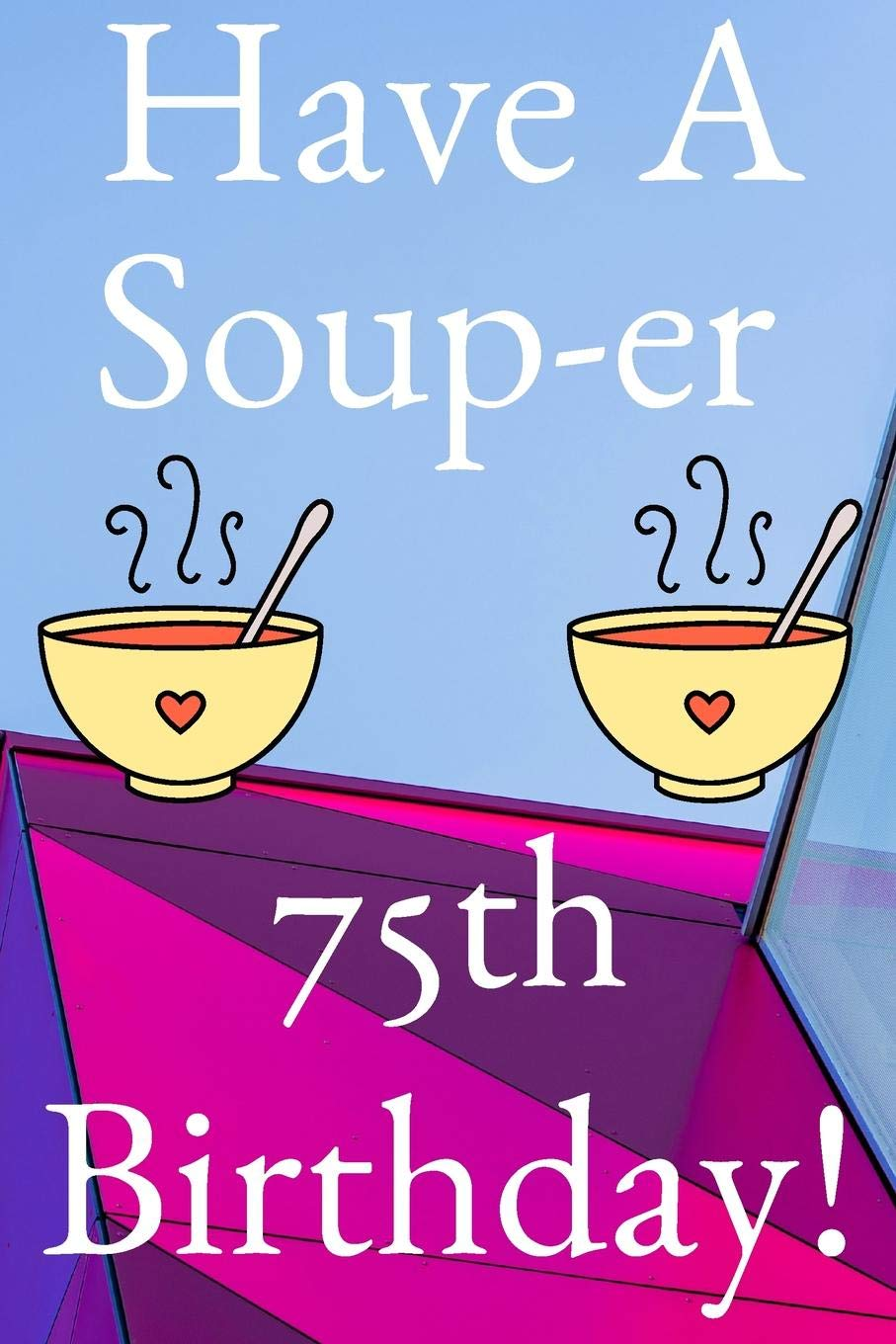 75th birthday gift clipart clipart library stock Have A Soup-er 75th Birthday: Funny 75th Birthday Gift Soup-er ... clipart library stock