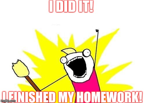 Clipart you have to finish your homework picture freeuse stock What happens after you finish your homework - Imgflip picture freeuse stock