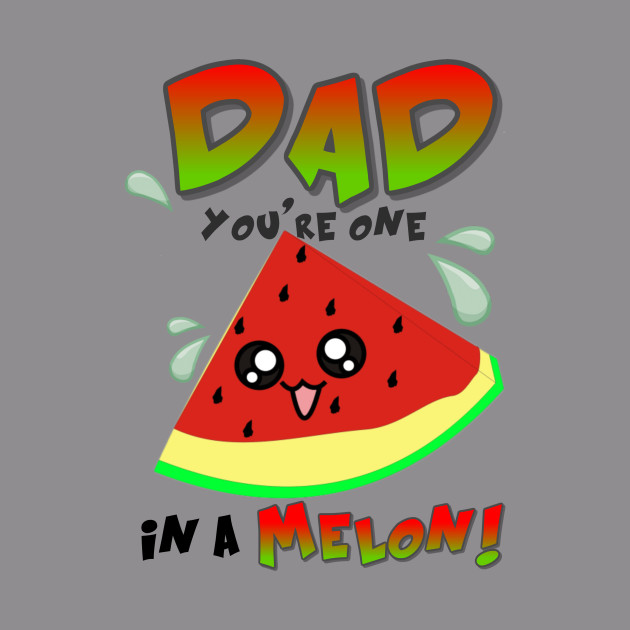 Dad you are one in a melon clipart png transparent stock best dad ever, one in a melon png transparent stock