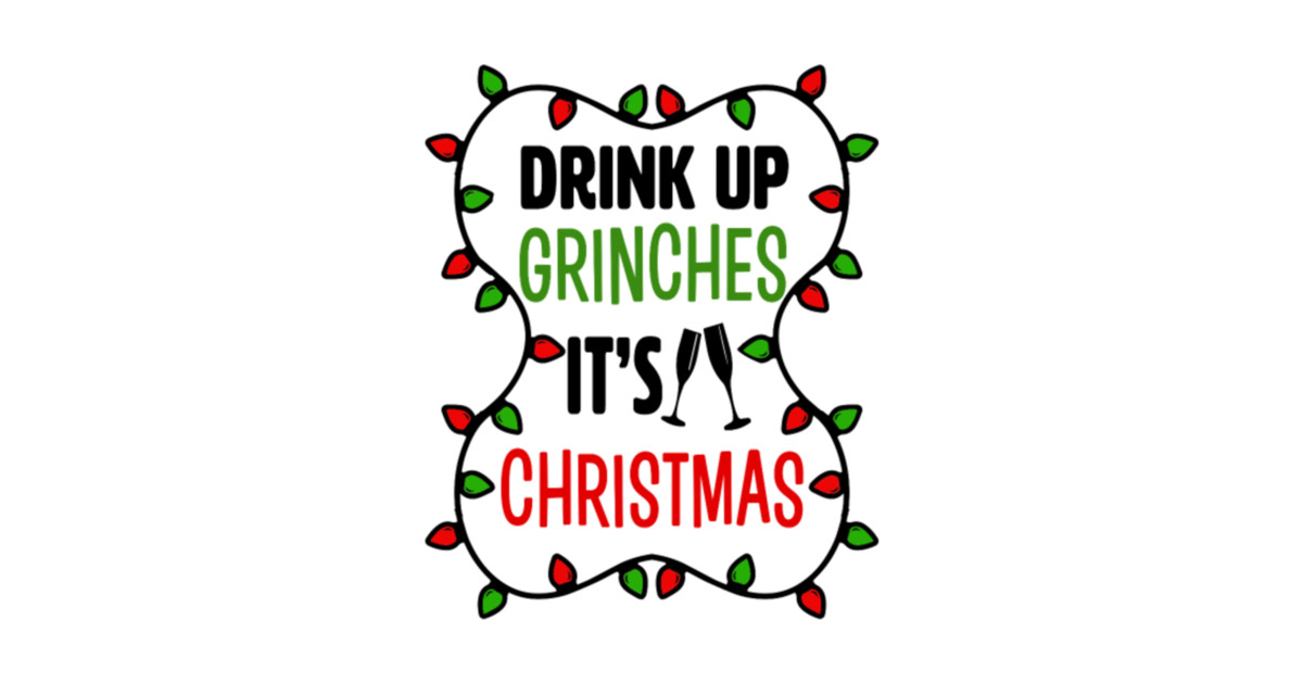 Drink up grinches clipart picture library download Drink up Grinches It\'s Christmas funny T shirt picture library download