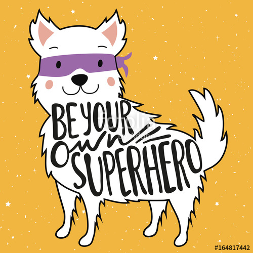 Vector illustration with dog. Free clipart quotes on being your own hero