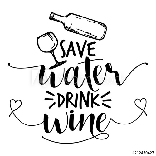 Funny wine clipart png black and white Save water, drink wine - funny drunk saying in isolated vector eps ... png black and white