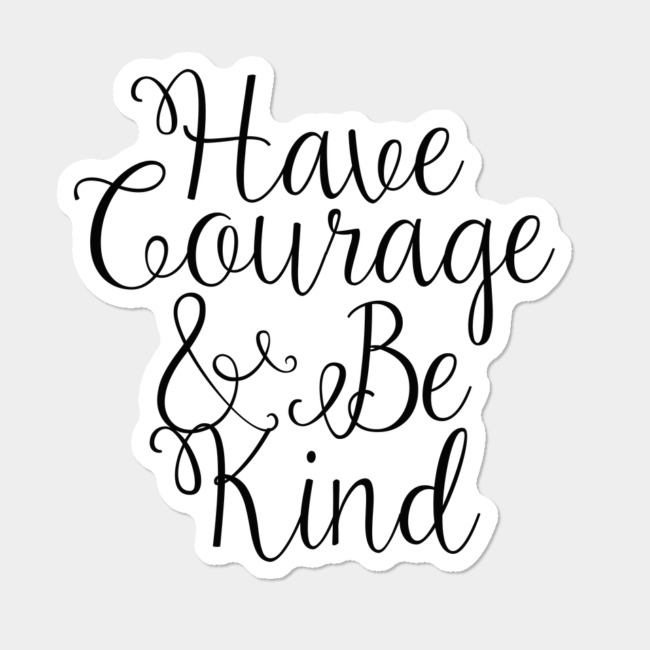 Have courage and be kind clipart free download Have Courage And Be Kind Ornament Sticker By TheTeeMachine Design By Humans free download