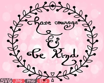 Have courage and be kind clipart vector transparent Have courage and be Kind Quote Courage Svg clipart tshirt girl scouts song  -504s vector transparent