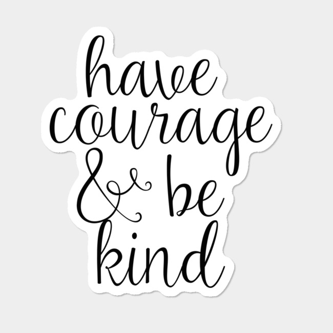 Have courage and be kind clipart clip art royalty free Have Courage And Be Kind Sticker By TheTeeMachine Design By Humans clip art royalty free
