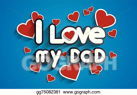 I love my dad clipart png free download Vector Art - I love my dad. Clipart Drawing gg75082381 - GoGraph png free download