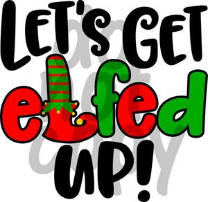 Let s get elfed up clipart jpg transparent download Lets get elfed up - Dye Sub Heat Transfer Sheet jpg transparent download