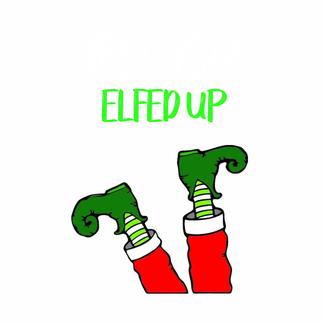Let s get elfed up clipart graphic free Cute Xmas Let\'s Get Elfed Up Party Tee graphic free