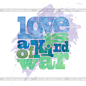 Love and kind clipart download Love is kind of war, quote on watercolor - vector clipart download