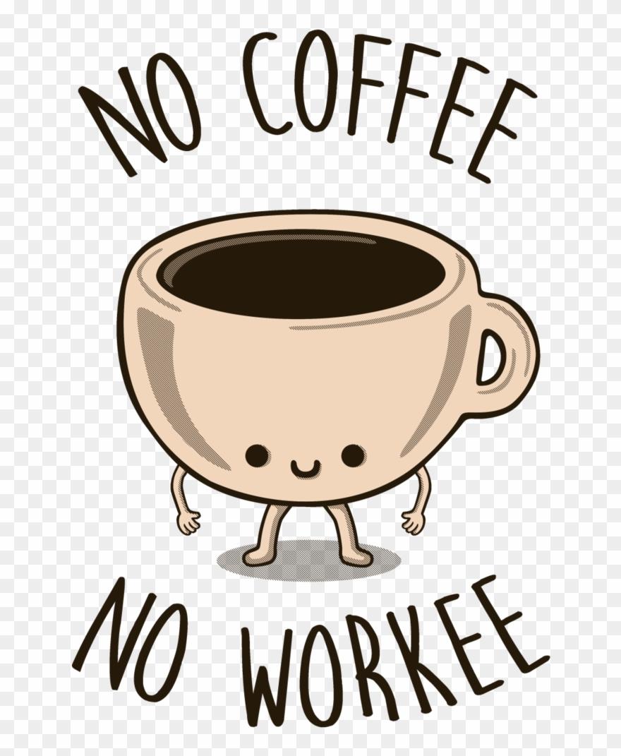 No coffee clipart free download No Coffee, No Workee Tee Fury Llc Jpg Download - No Coffee ... free download