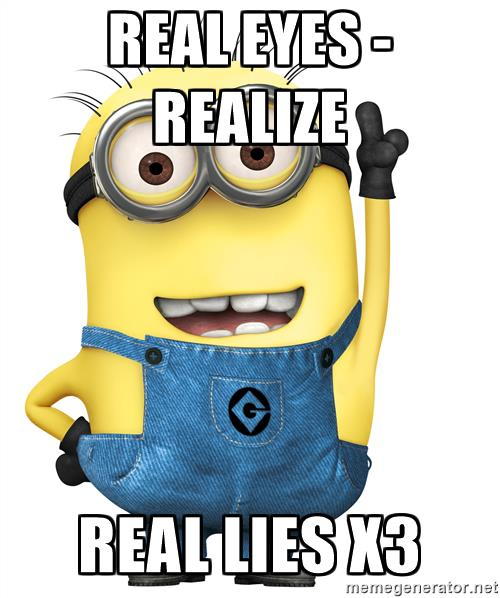 Real eyes realize real lies clipart picture royalty free download real eyes - realize real lies x3 - Despicable Me Minion | Meme ... picture royalty free download