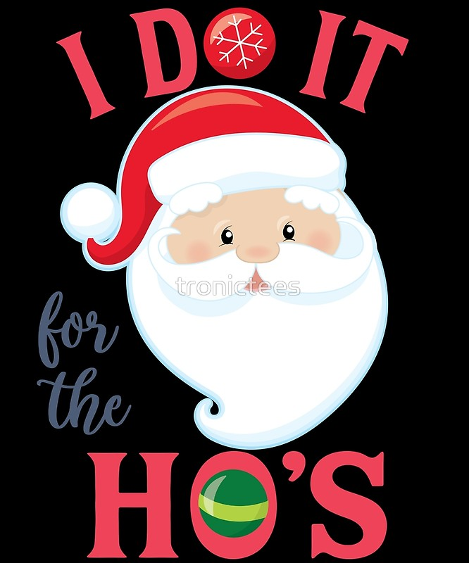 Shirts i do it for the ho s santa clipart graphic free stock I Do It For The Ho\'s Funny Santa Christmas Holiday T-Shirt | Art Print graphic free stock
