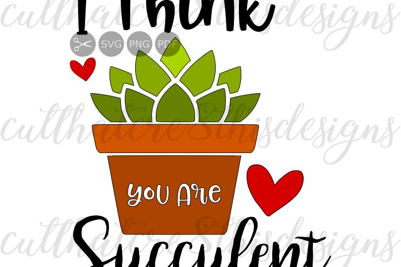 Succulent clipart for cricut image transparent download I Think You Are Succulent, Cactus, Hearts, Quotes, Sayings, Apparel Design,  Cut File, SVG, PNG, PDF for Silhouette & Cricut image transparent download