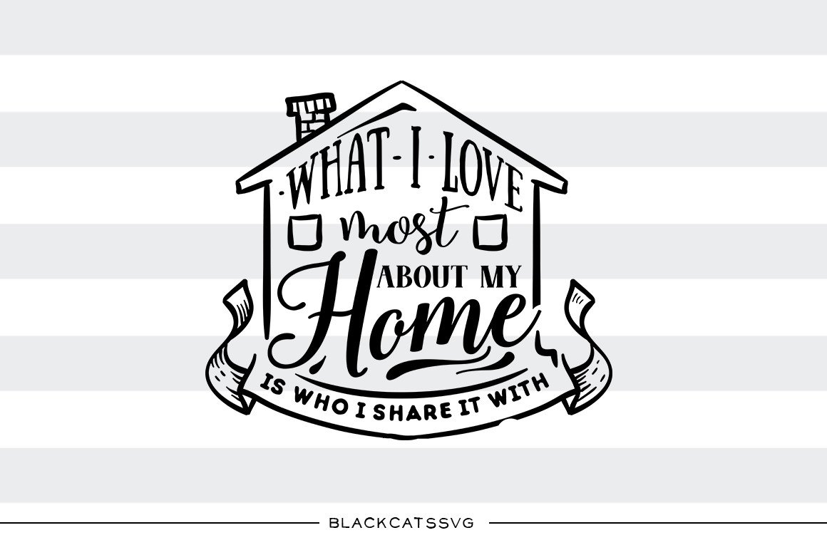 This is home cliparts clip art transparent library What I love most about my home - SVG file Cutting File Clipart in Svg, Eps,  Dxf, Png for Cricut & Silhouette clip art transparent library