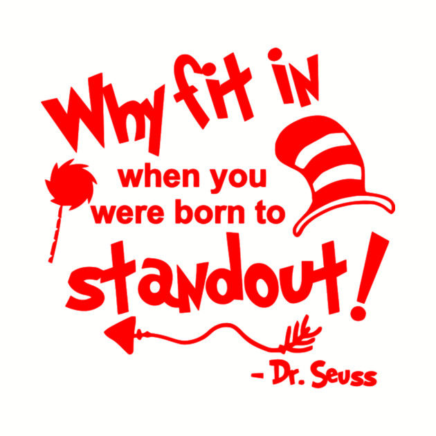Why fit in you were born to stand out clipart png free library Why fit in when you were born to stand out Dr Seuss png free library