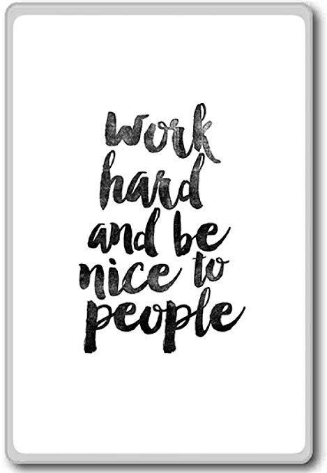 Work hard and be nice to people clipart png black and white Work Hard And Be Nice To People - motivational inspirational quotes fridge  magnet png black and white