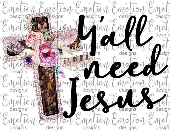 Yall need jesus clipart graphic transparent stock Y\'all need Jesus clipart, instant download, Sublimation ... graphic transparent stock