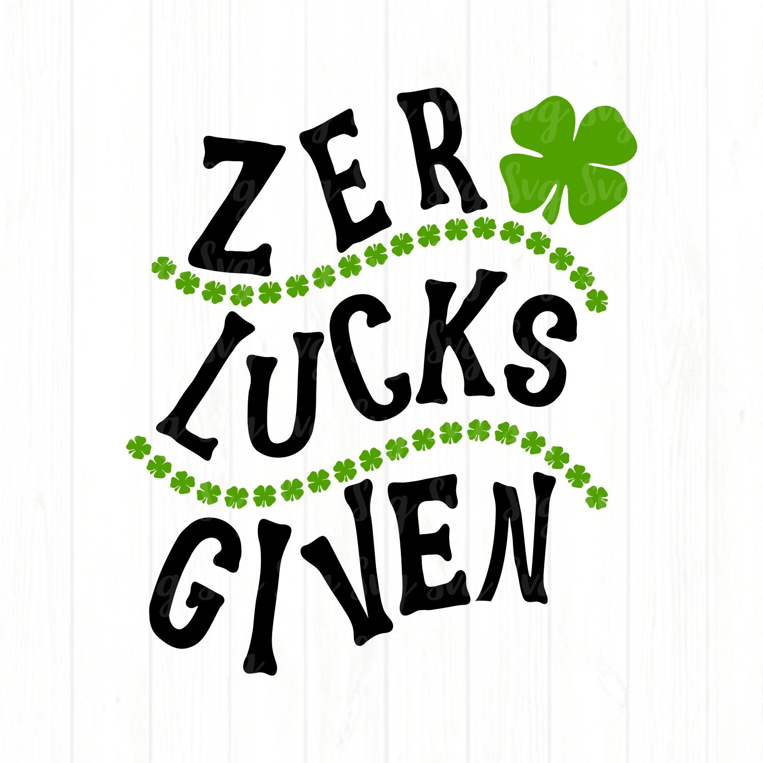 Zero lucks given clipart png black and white download Zero Lucks Given svg,Luck Shamrock svg,Zero Luck svg,St.Patrick\'s Day  svg,Lucky tshirt,crafty cuttable,Cricut Design,Silhouette Design png black and white download
